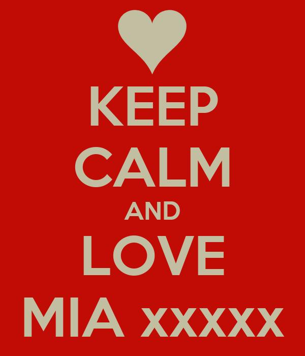 KEEP CALM AND LOVE MIA xxxxx