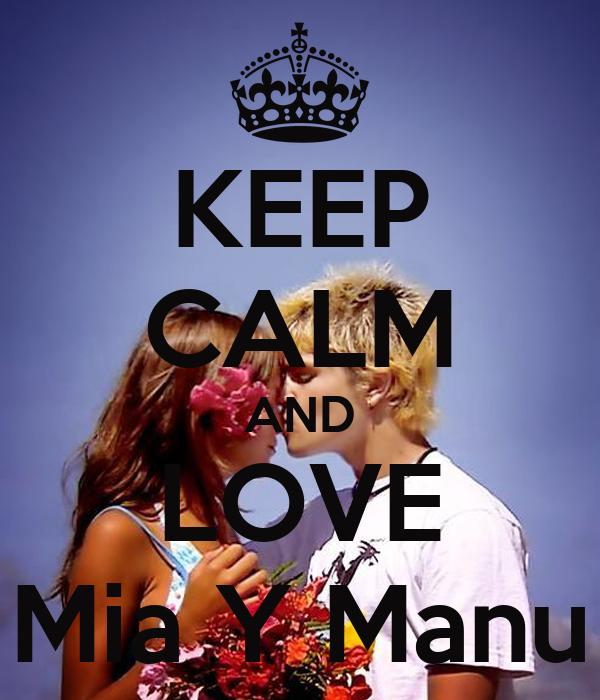 KEEP CALM AND LOVE Mia Y Manu