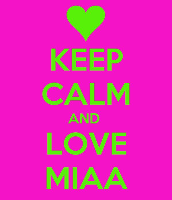KEEP CALM AND  LOVE MIAA