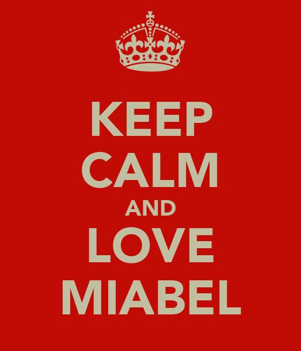KEEP CALM AND LOVE MIABEL
