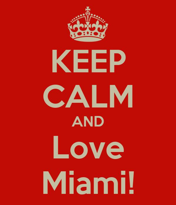 KEEP CALM AND Love Miami!