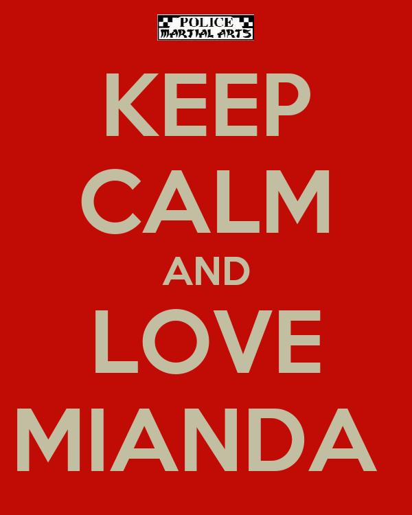 KEEP CALM AND LOVE MIANDA
