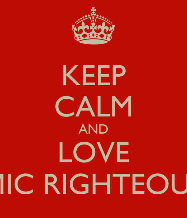 KEEP CALM AND LOVE MIC RIGHTEOUS