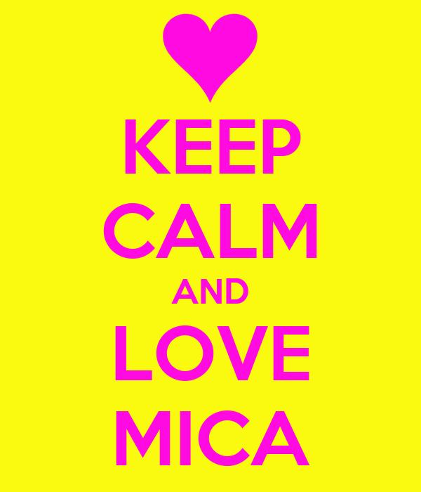 KEEP CALM AND LOVE MICA