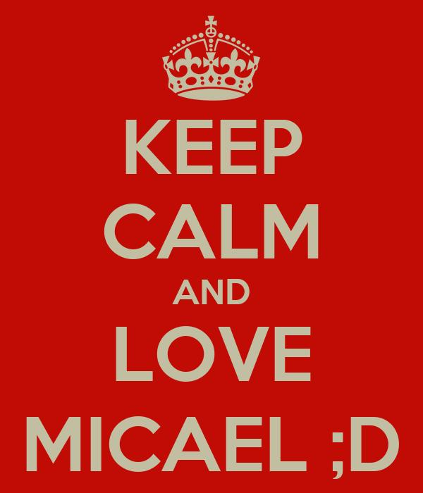 KEEP CALM AND LOVE MICAEL ;D