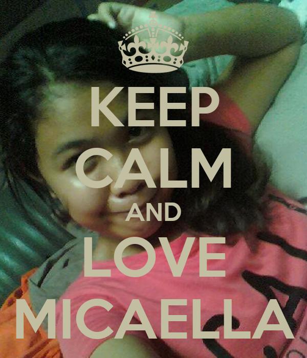 KEEP CALM AND LOVE MICAELLA