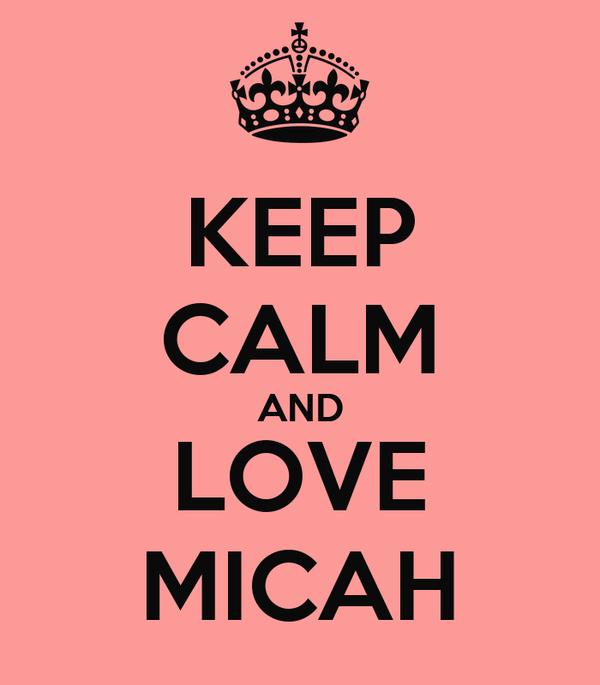 KEEP CALM AND LOVE MICAH