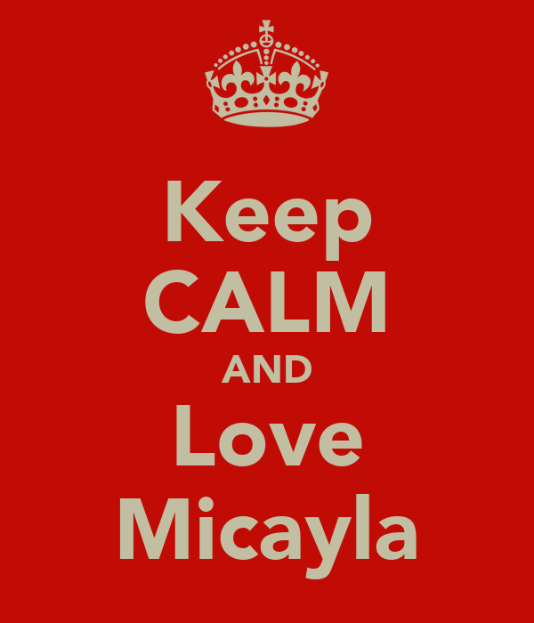 Keep CALM AND Love Micayla