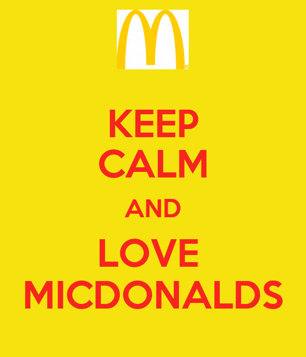 KEEP CALM AND LOVE  MICDONALDS
