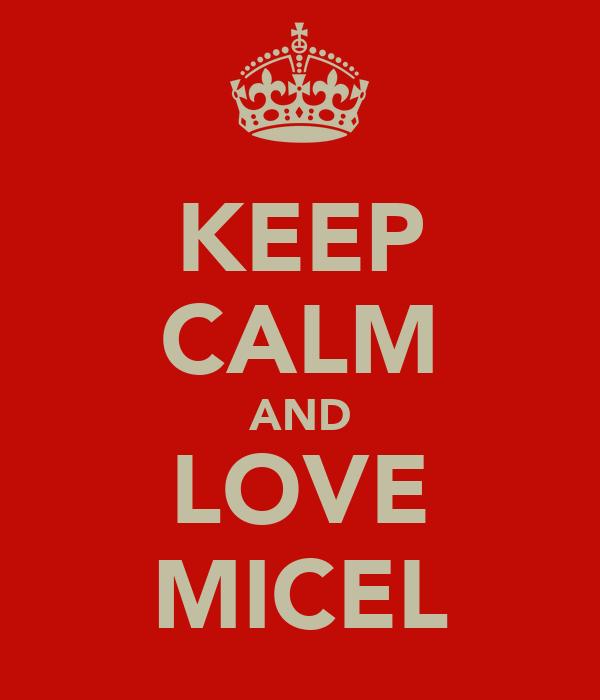 KEEP CALM AND LOVE MICEL