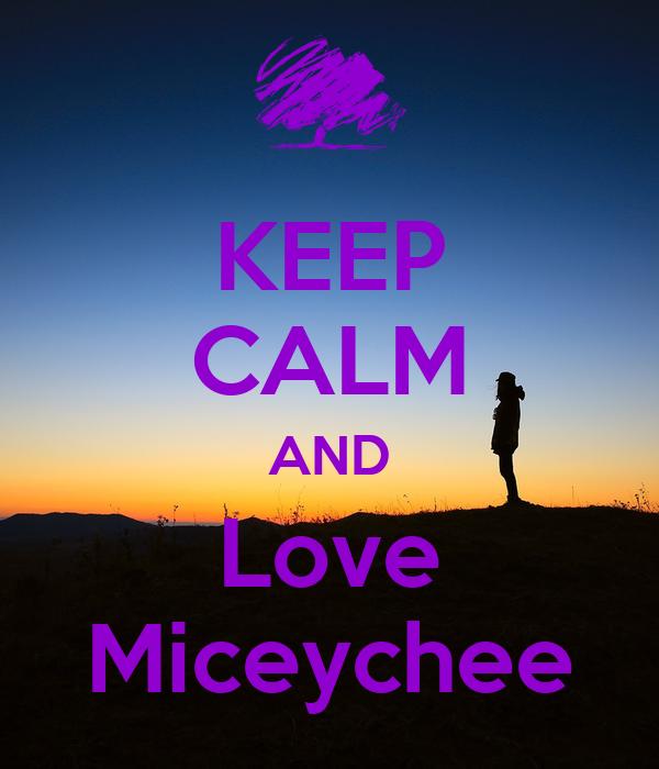 KEEP CALM AND Love Miceychee