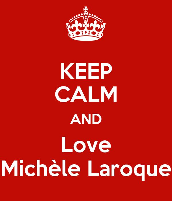 KEEP CALM AND Love Michèle Laroque