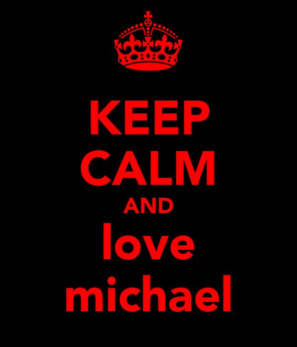 KEEP CALM AND love michael