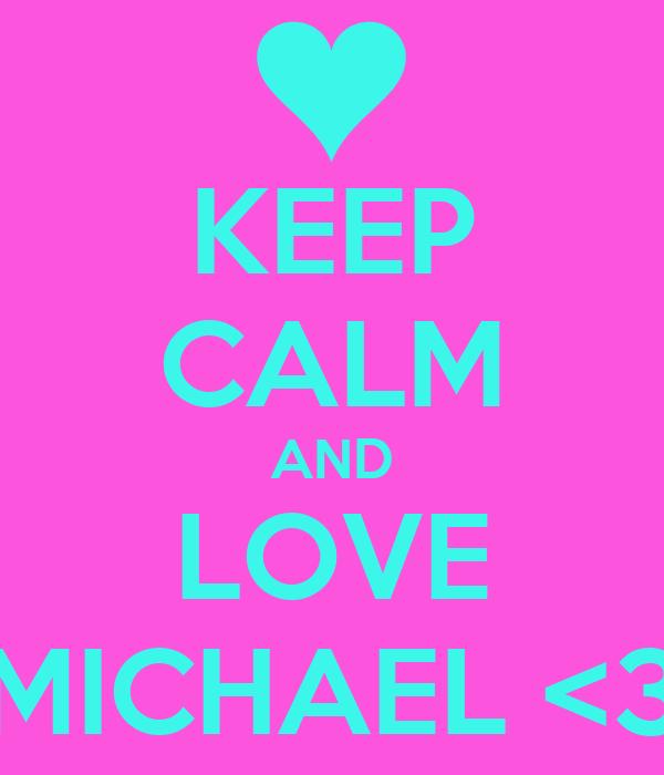 KEEP CALM AND LOVE MICHAEL <3