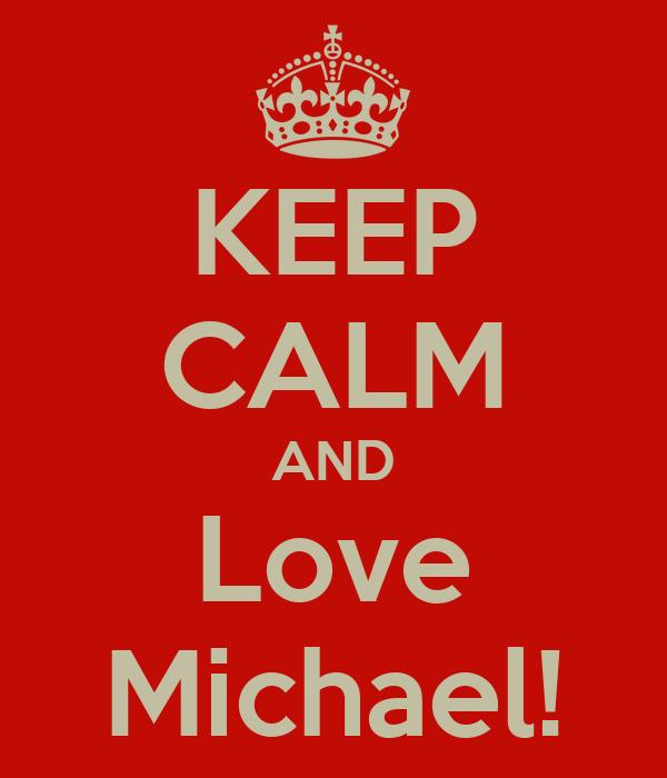 KEEP CALM AND Love Michael!