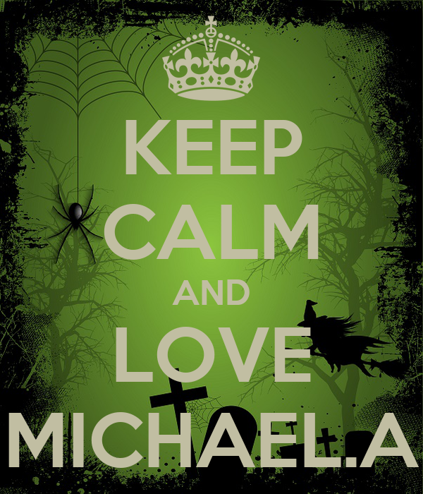 KEEP CALM AND LOVE MICHAEL.A