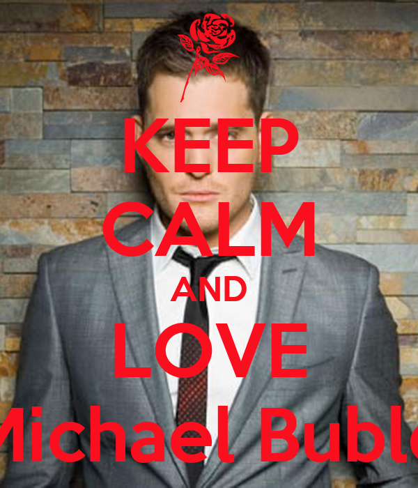 KEEP CALM AND LOVE Michael Buble