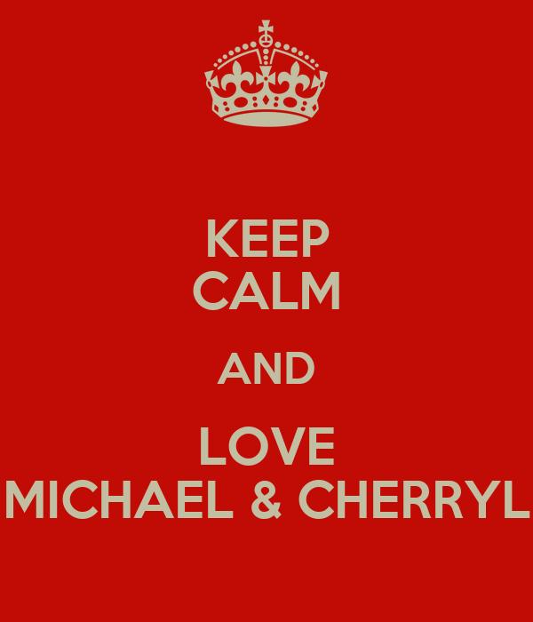 KEEP CALM AND LOVE MICHAEL & CHERRYL