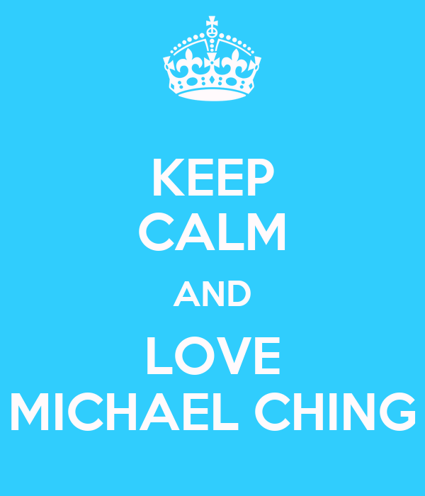 KEEP CALM AND LOVE MICHAEL CHING