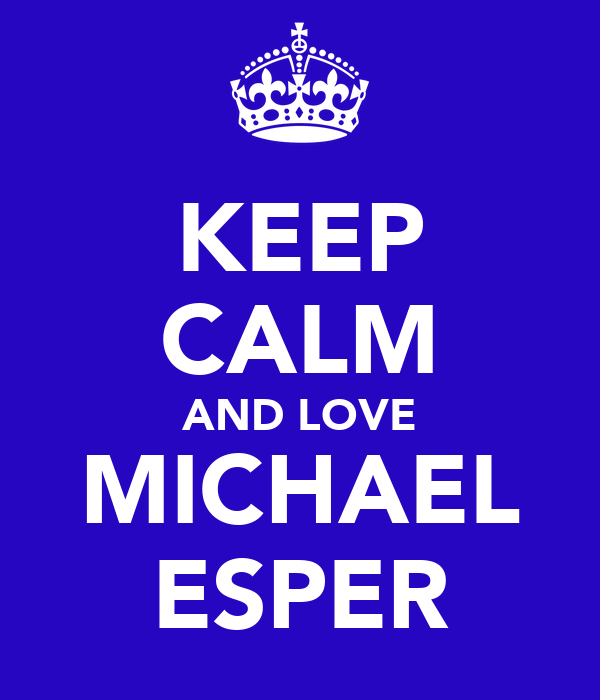 KEEP CALM AND LOVE MICHAEL ESPER