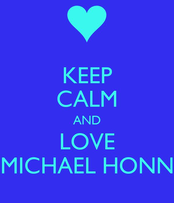 KEEP CALM AND LOVE MICHAEL HONN