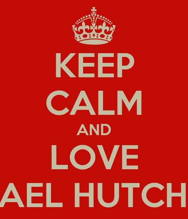 KEEP CALM AND LOVE MICHAEL HUTCHENCE