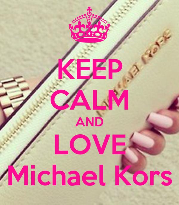 KEEP CALM AND LOVE Michael Kors
