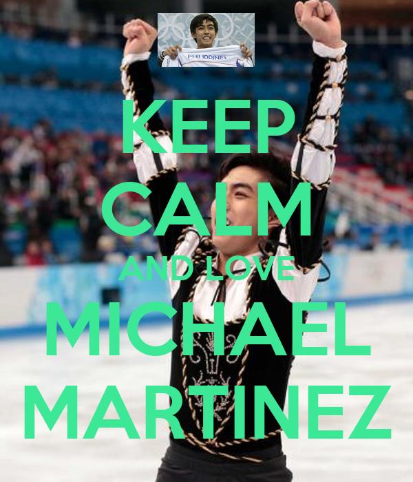 KEEP CALM AND LOVE MICHAEL MARTINEZ