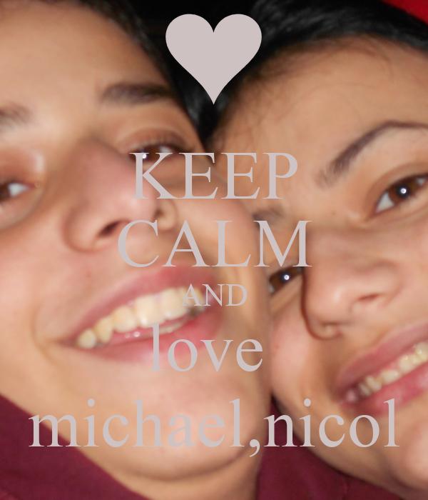 KEEP CALM AND love  michael,nicol