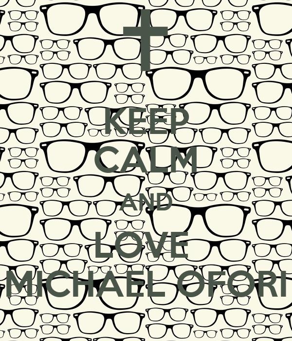 KEEP CALM AND LOVE  MICHAEL OFORI