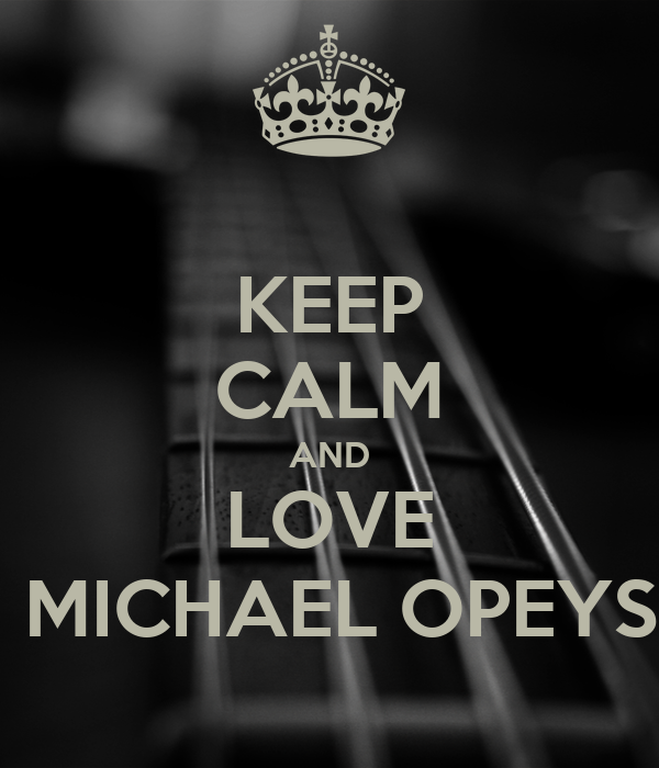 KEEP CALM AND  LOVE   MICHAEL OPEYS