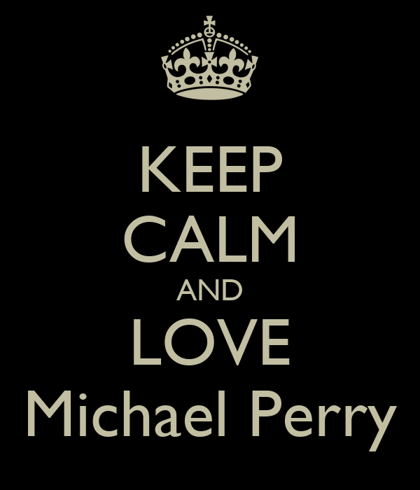 KEEP CALM AND LOVE Michael Perry