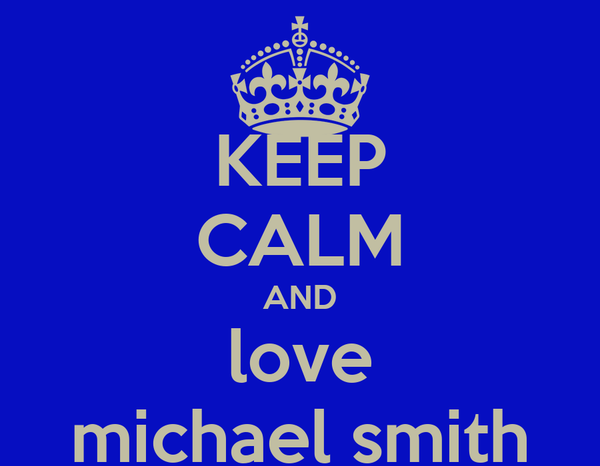 KEEP CALM AND love michael smith