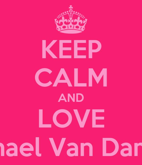 KEEP CALM AND LOVE Michael Van Damme