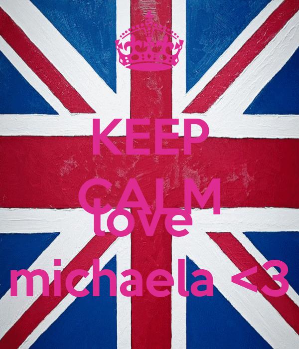 KEEP CALM and  love  michaela <3