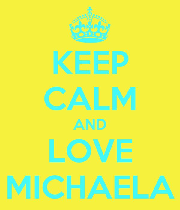 KEEP CALM AND LOVE MICHAELA