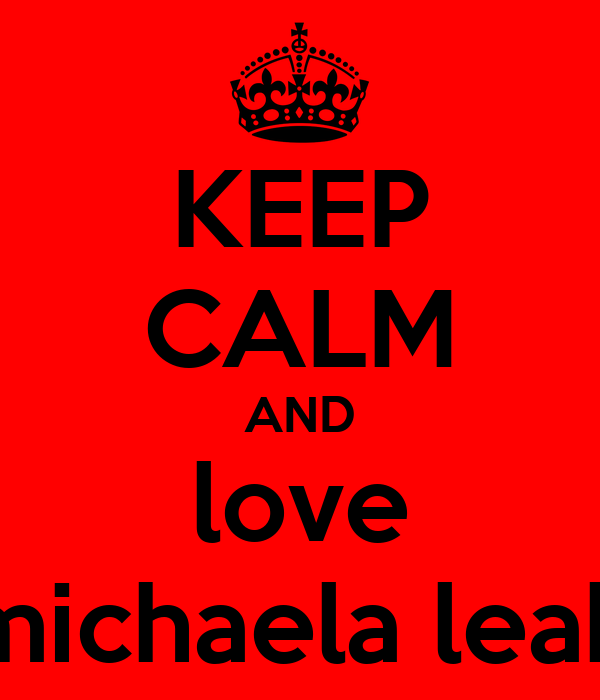 KEEP CALM AND love michaela leah