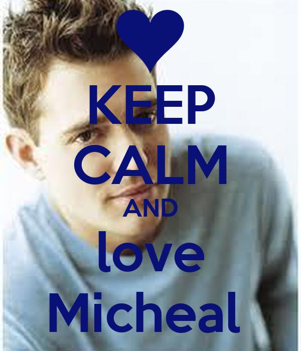 KEEP CALM AND love Micheal