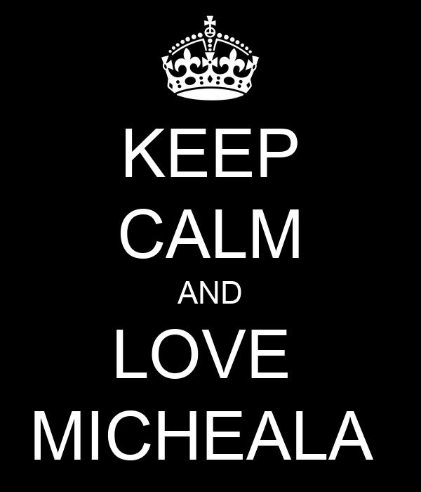 KEEP CALM AND LOVE  MICHEALA