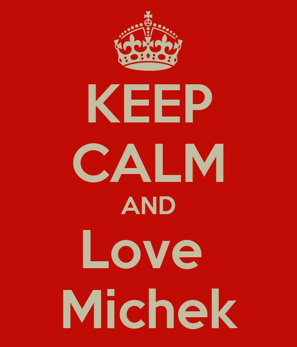 KEEP CALM AND Love  Michek