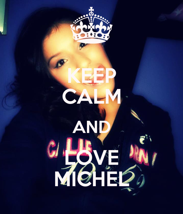 KEEP CALM AND LOVE MICHEL