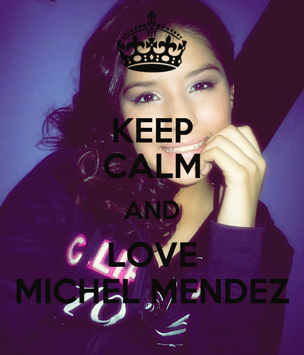 KEEP CALM AND LOVE MICHEL MENDEZ