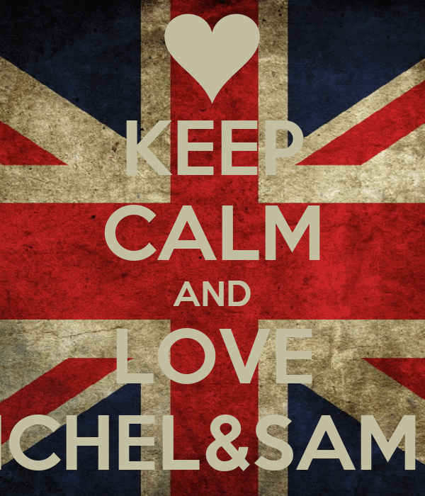 KEEP CALM AND LOVE MICHEL&SAMIIE