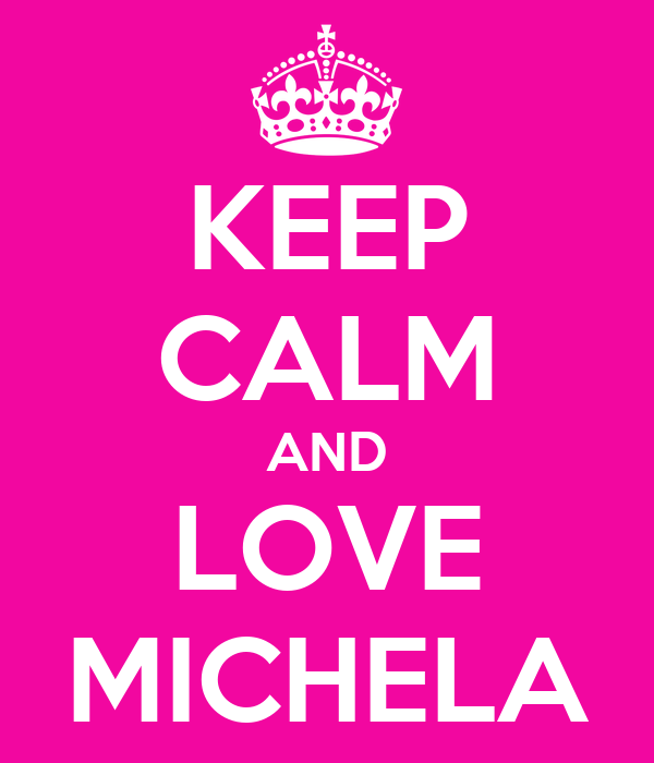 KEEP CALM AND LOVE MICHELA