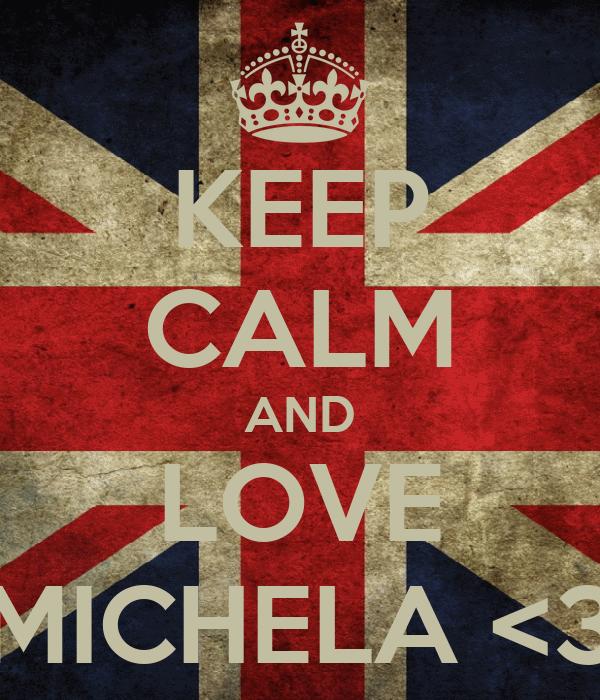 KEEP CALM AND LOVE MICHELA <3