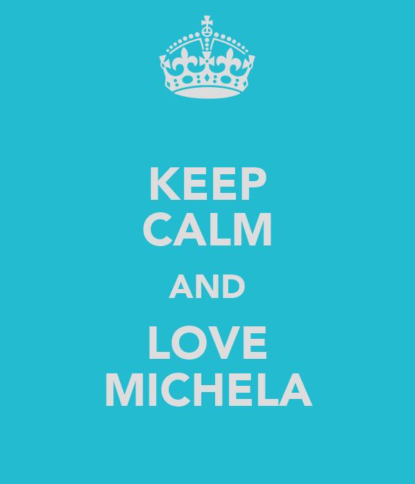 KEEP CALM AND LOVE MICHELA