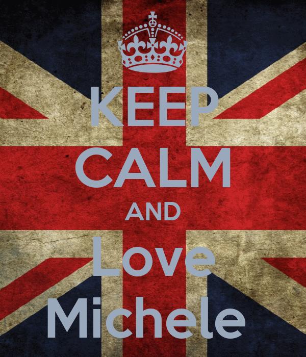 KEEP CALM AND Love Michele