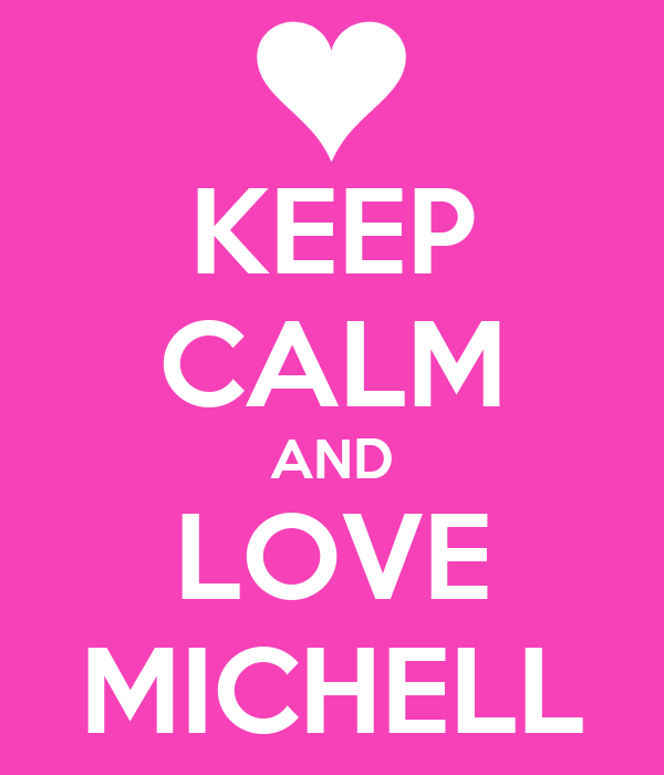 KEEP CALM AND LOVE MICHELL