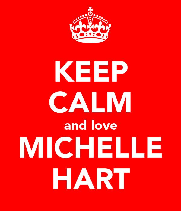 KEEP CALM and love MICHELLE HART