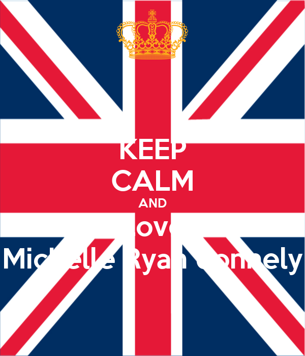 KEEP CALM AND Love Michelle Ryan donnely